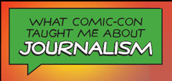 What Comic-Con Taught Me about Journalism