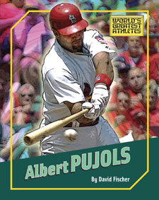 Albert Pujols (The World's Greatest Athletes) David Fischer
