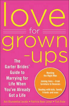 Love for Grown-ups: The Garter Brides� Guide to Marrying for Life When You've Already Got a Life