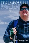 "The cover of ""It's Impossible Until You Do It: Succeeding in the Face of Adversity"" by Tim Conners."