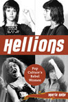 Hellions: Pop Culture's Rebel Women by Maria Raha '94