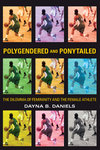 Polygendered and Ponytailed: The Dilemma of Femininity and the Female Athlete: Dayna Daniels '73