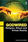 Godwired: Religion, Ritual, and Virtual Reality