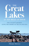 The Great Lakes at Ten Miles an Hour by Tom Shevory