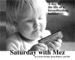 Saturday with Mez: A Day in the Life of a Breastfeeding Toddler by Lauren Serafin '96
