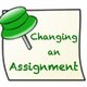 Changing Assignments