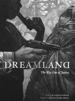 Dreamland: The Way Out of Juarez, by Charles Bowden and Alice Leora Briggs, probably one of the best recent examples of Narrative/Graphic Journalism