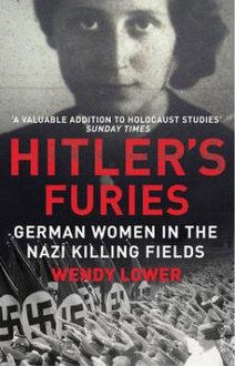 "Historian Wendy Lower will present ""Hitler's Furies: German Women in the Nazi Killing Fields"" at Ithaca College as part of the annual Holocaust Lectur"