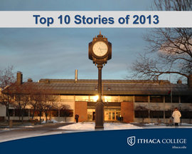 Ithaca College shares its top 10 moments from 2013.