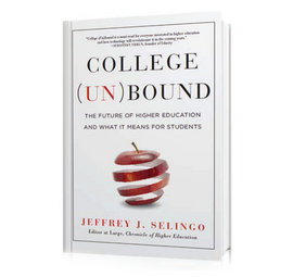 Jeffrey Selingo's book, College (Un)Bound
