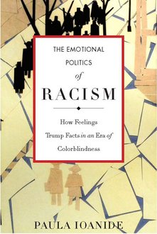 The Emotional Politics of Racism: How Feelings Trump Facts in an Era of Colorblindness